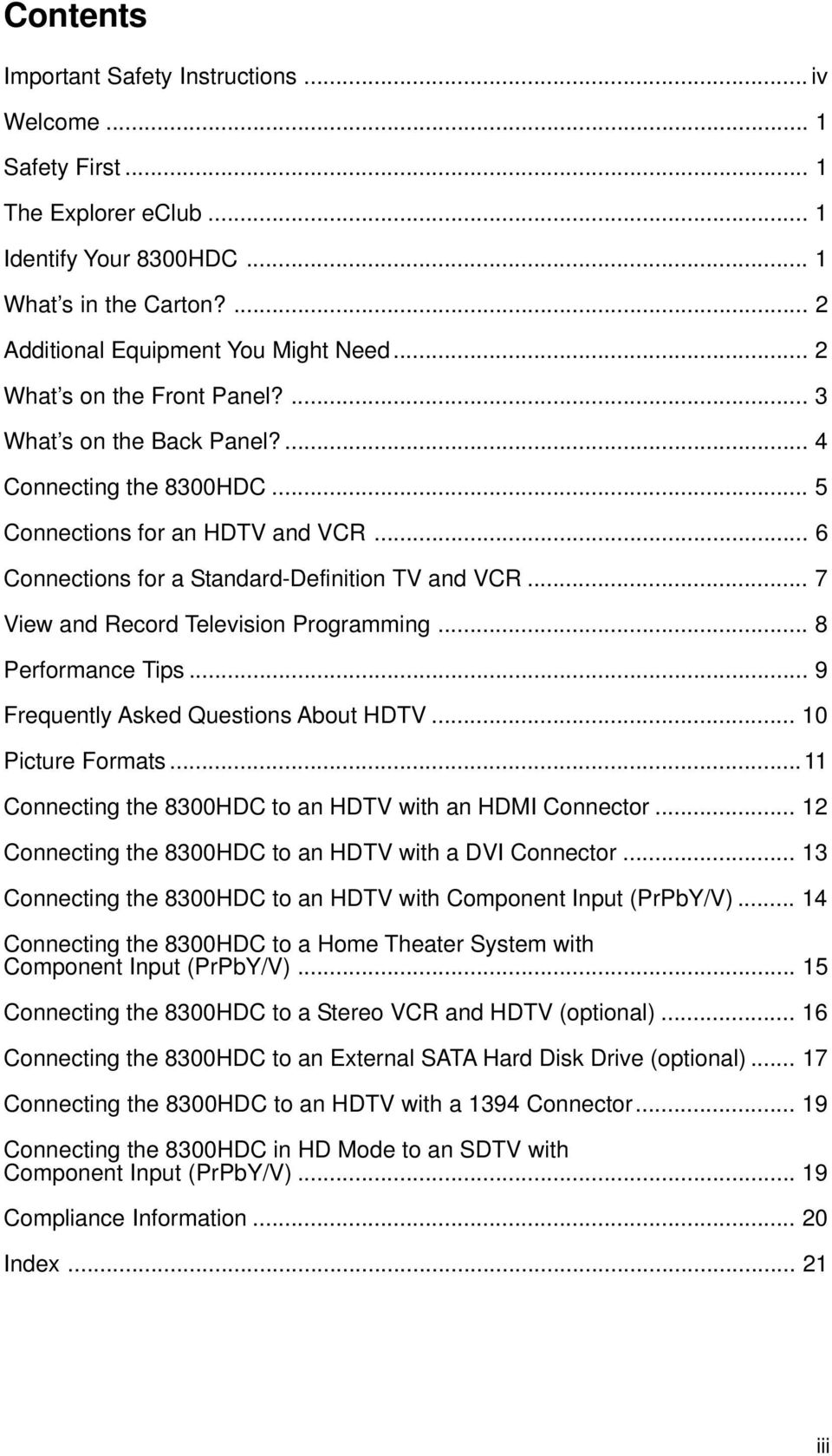 .. 7 View and ecord Television Programming... 8 Performance Tips... 9 Frequently Asked Questions About HDTV... 10 Picture Formats...11 Connecting the 8300HDC to an HDTV with an HDMI Connector.