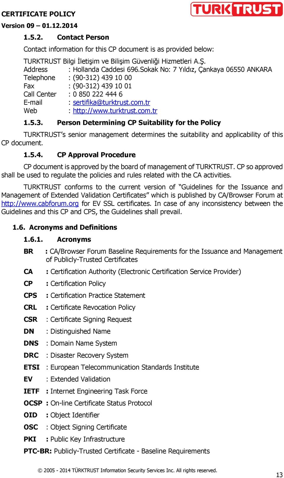 5.3. Person Determining CP Suitability for the Policy TURKTRUST s senior management determines the suitability and applicability of this CP document. 1.5.4.