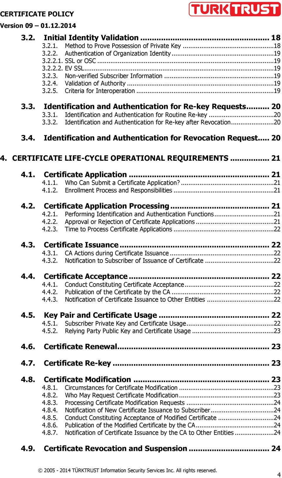 ..20 3.3.2. Identification and Authentication for Re-key after Revocation...20 3.4. Identification and Authentication for Revocation Request... 20 4. CERTIFICATE LIFE-CYCLE OPERATIONAL REQUIREMENTS.