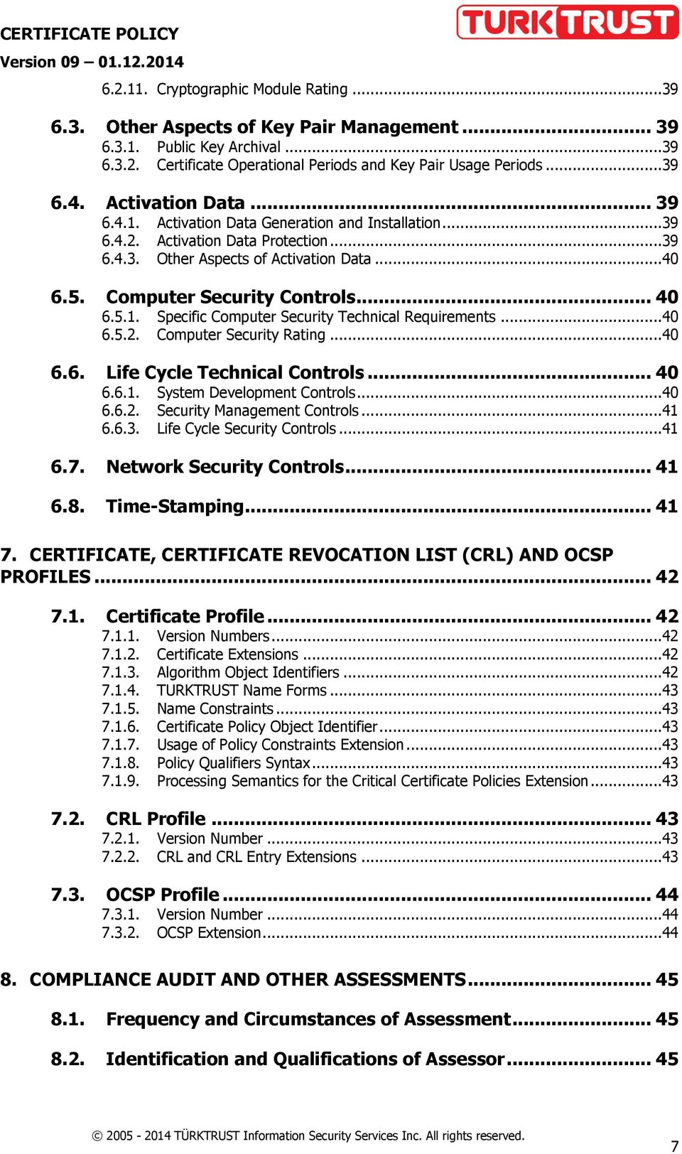 5.1. Specific Computer Security Technical Requirements...40 6.5.2. Computer Security Rating...40 6.6. Life Cycle Technical Controls... 40 6.6.1. System Development Controls...40 6.6.2. Security Management Controls.