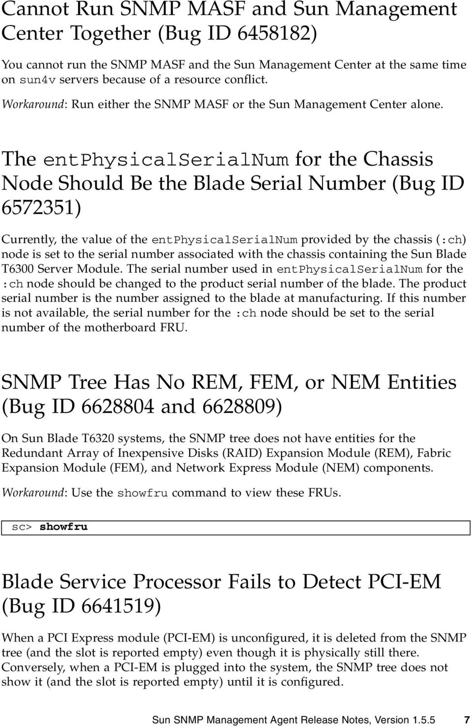 The entphysicalserialnum for the Chassis Node Should Be the Blade Serial Number (Bug ID 6572351) Currently, the value of the entphysicalserialnum provided by the chassis (:ch) node is set to the