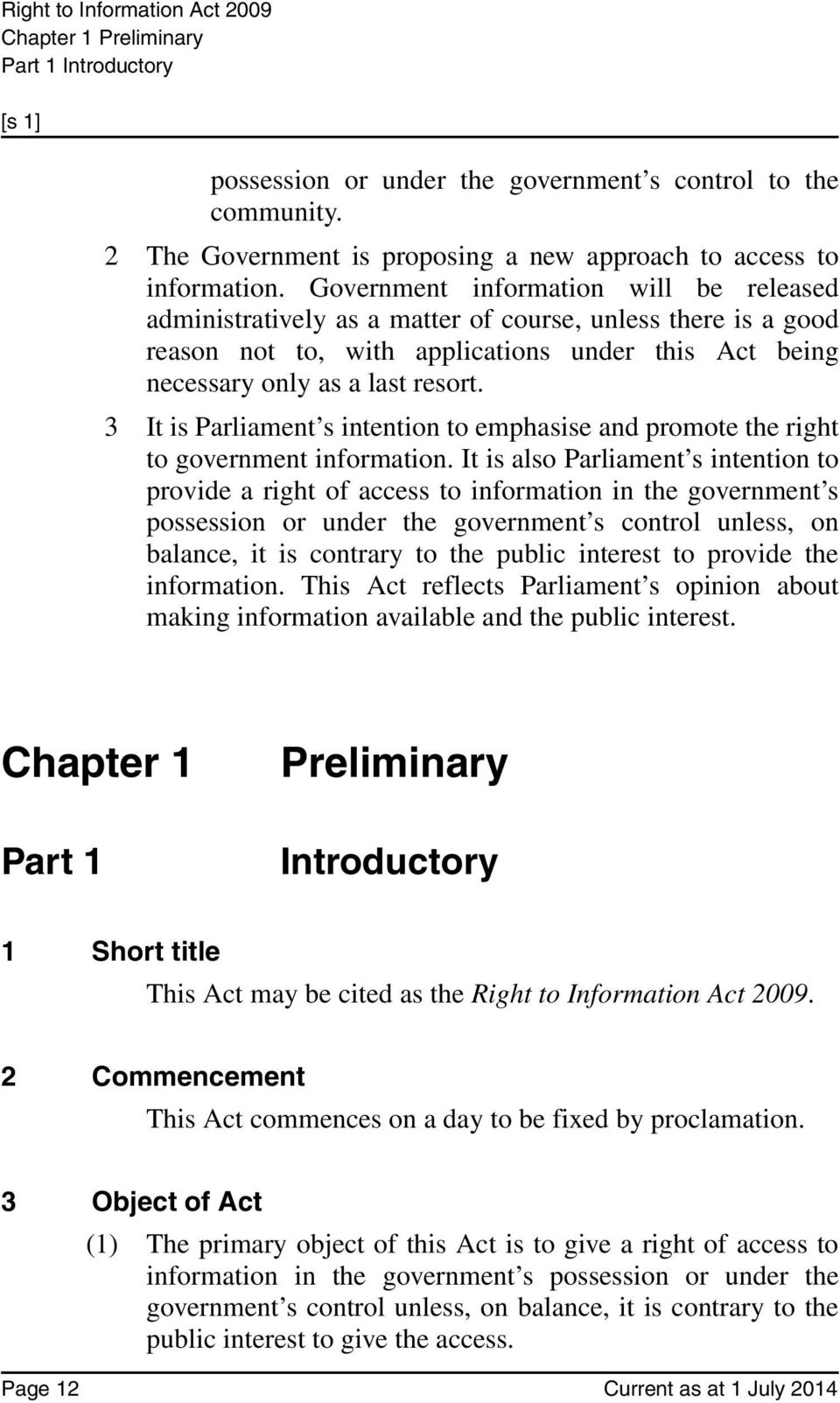 3 It is Parliament s intention to emphasise and promote the right to government information.
