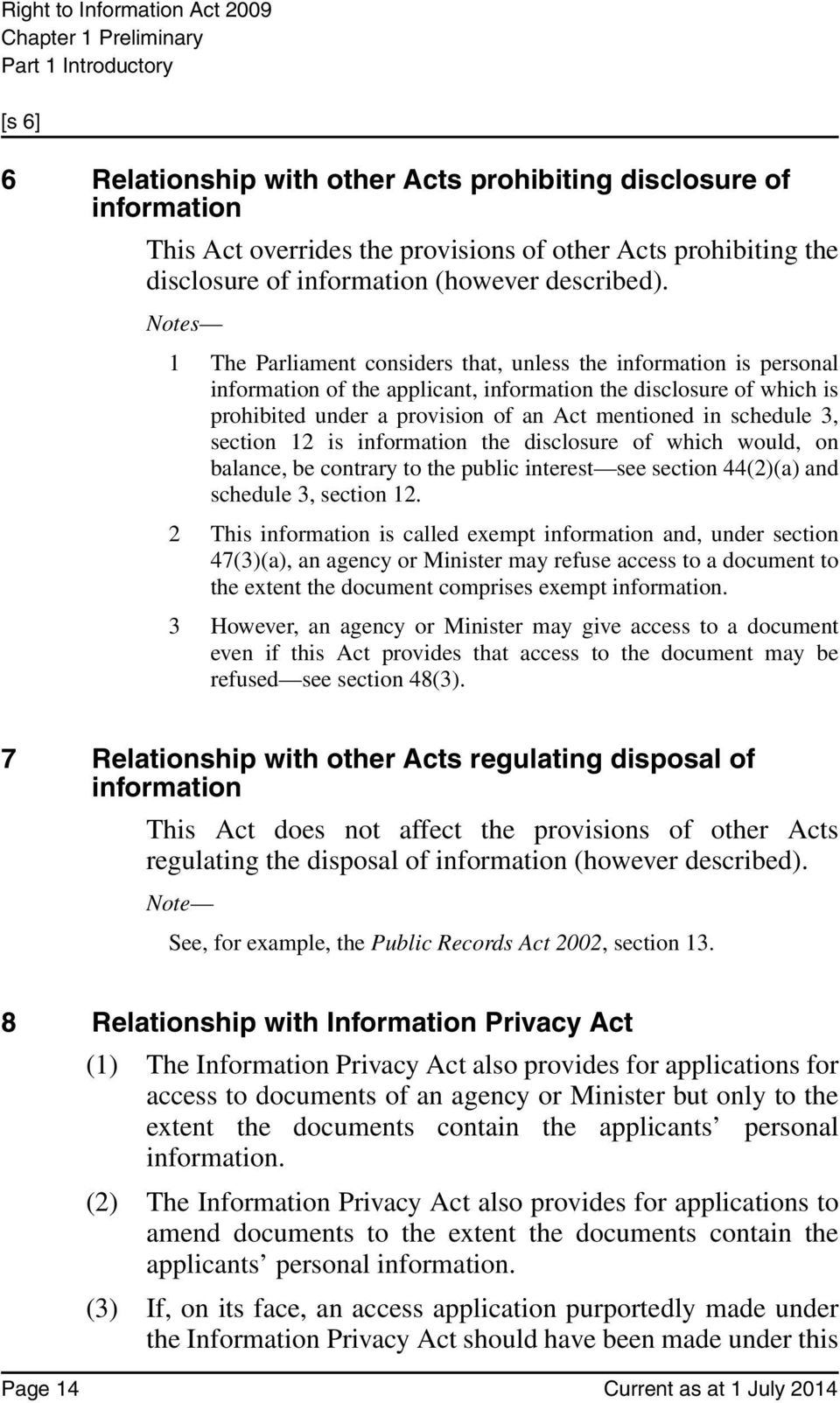Notes 1 The Parliament considers that, unless the information is personal information of the applicant, information the disclosure of which is prohibited under a provision of an Act mentioned in