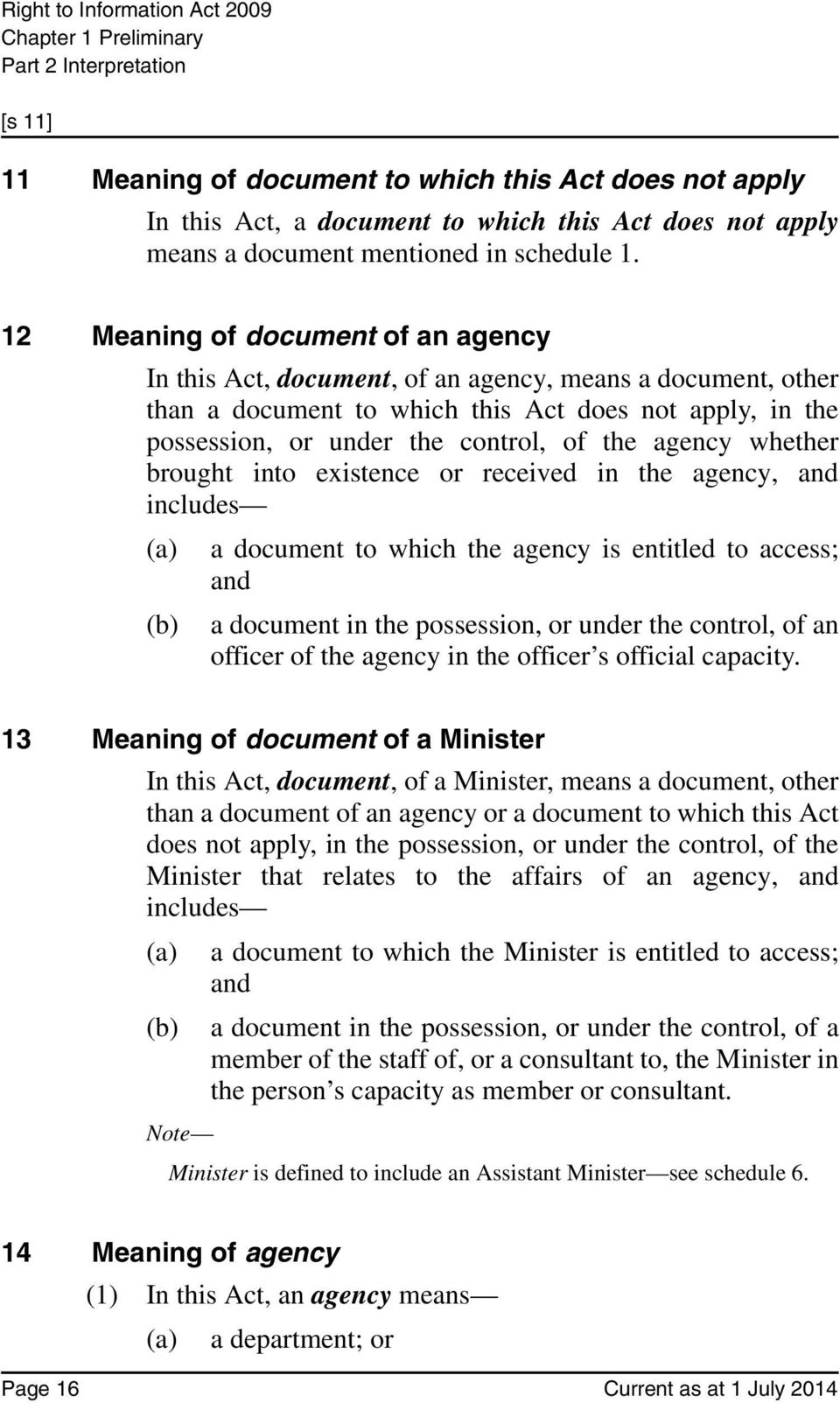 12 Meaning of document of an agency In this Act, document, of an agency, means a document, other than a document to which this Act does not apply, in the possession, or under the control, of the