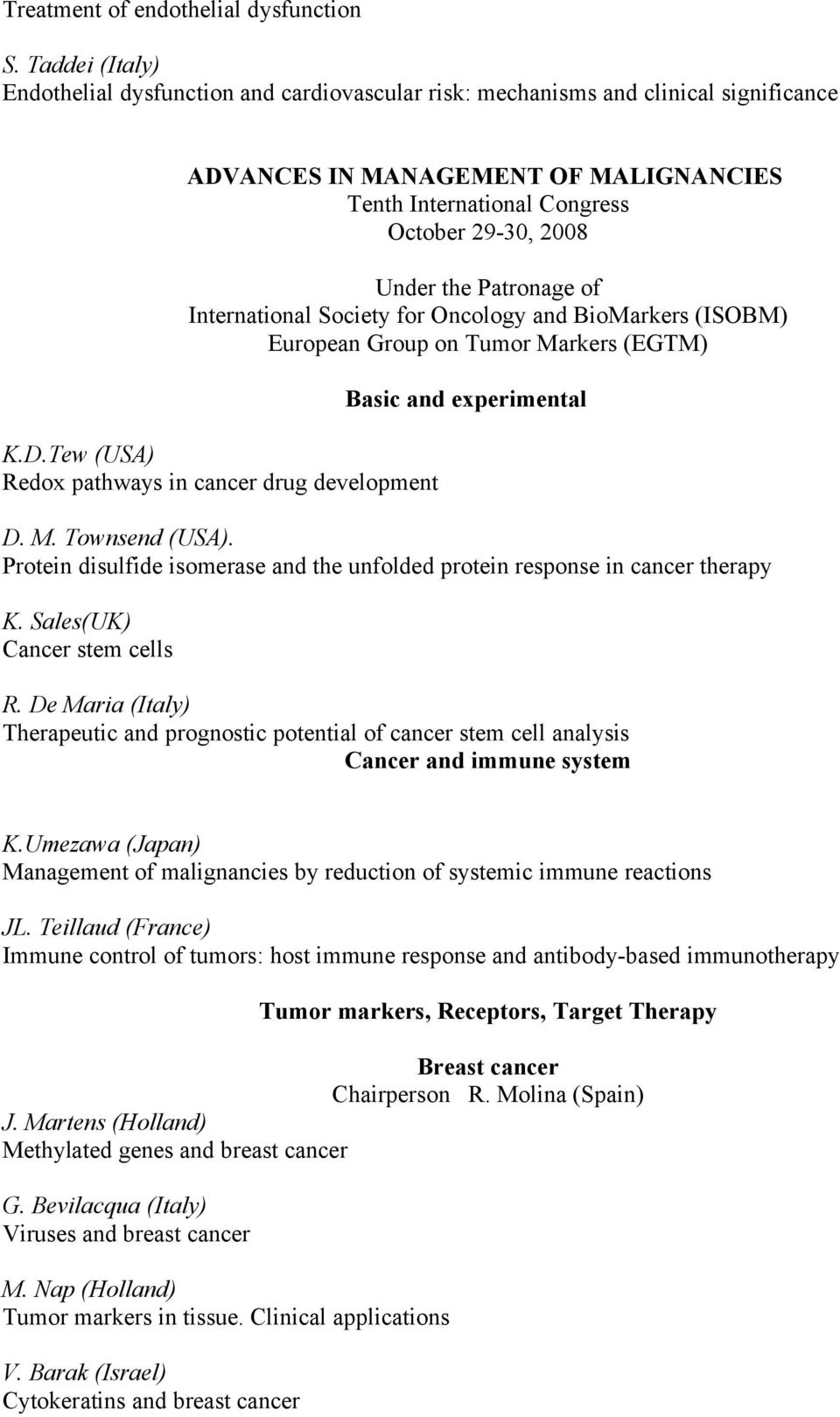 Patronage of International Society for Oncology and BioMarkers (ISOBM) European Group on Tumor Markers (EGTM) K.D.Tew (USA) Redox pathways in cancer drug development Basic and experimental D. M. Townsend (USA).