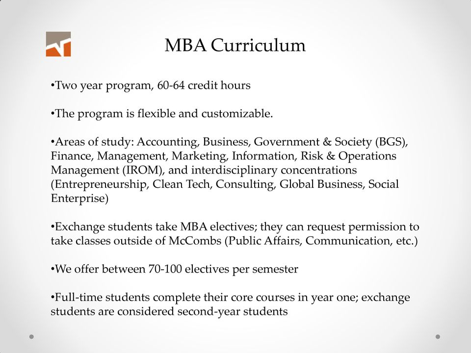 interdisciplinary concentrations (Entrepreneurship, Clean Tech, Consulting, Global Business, Social Enterprise) Exchange students take MBA electives; they can