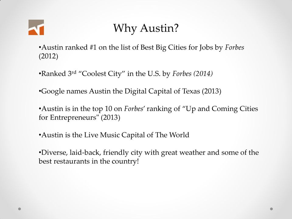 S. by Forbes (2014) Google names Austin the Digital Capital of Texas (2013) Austin is in the top 10 on