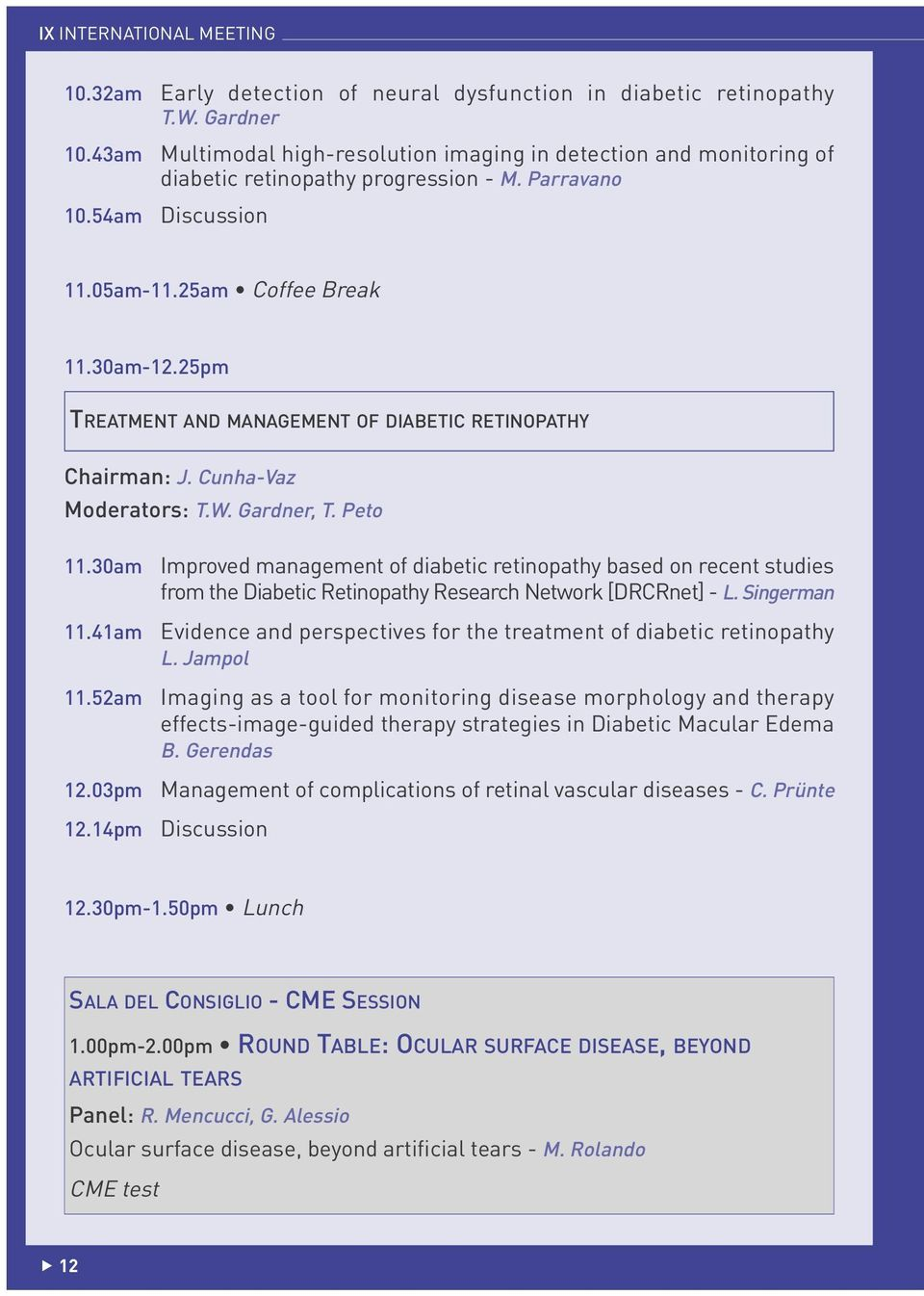 25pm TREATMENT AND MANAGEMENT OF DIABETIC RETINOPATHY Chairman: J. Cunha-Vaz Moderators: T.W. Gardner, T. Peto 11.30am 11.41am 11.52am 12.03pm 12.