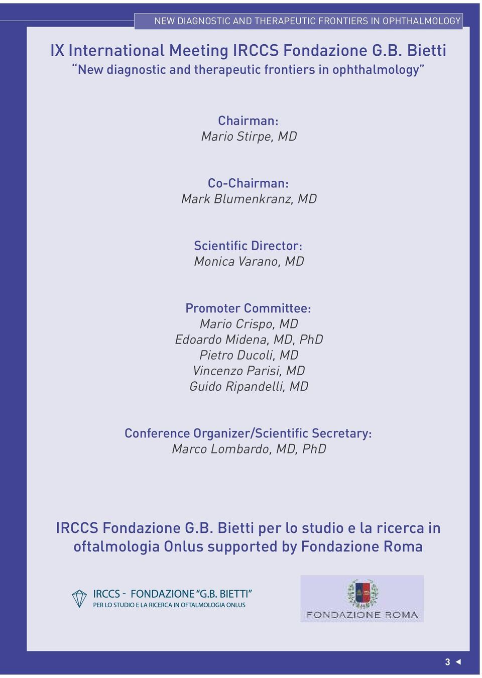 Director: Monica Varano, MD Promoter Committee: Mario Crispo, MD Edoardo Midena, MD, PhD Pietro Ducoli, MD Vincenzo Parisi, MD Guido