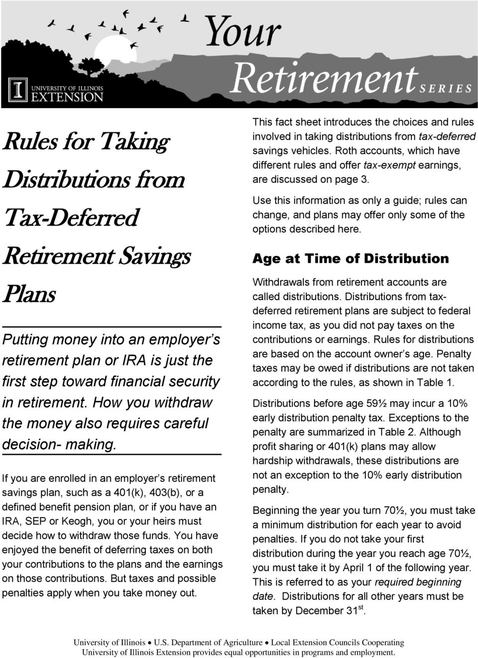 If you are enrolled in an employer s retirement savings plan, such as a 401(k), 403(b), or a defined benefit pension plan, or if you have an IRA, SEP or Keogh, you or your heirs must decide how to