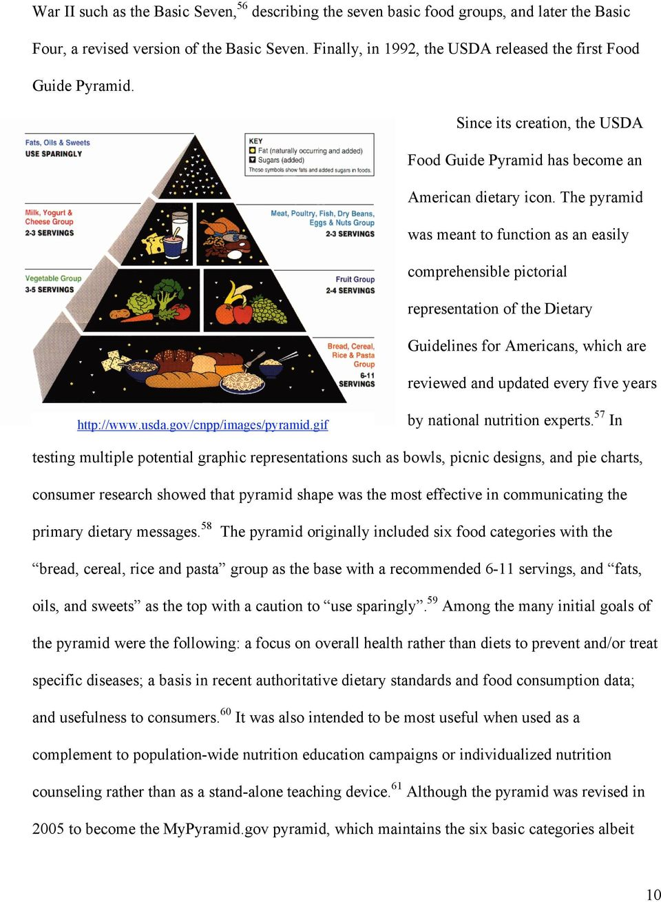 The pyramid was meant to function as an easily comprehensible pictorial representation of the Dietary Guidelines for Americans, which are reviewed and updated every five years http://www.usda.