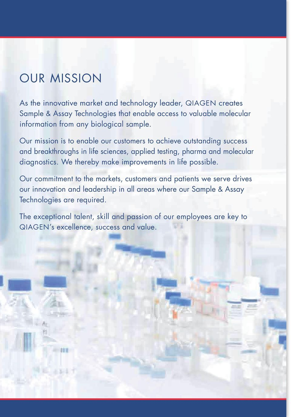 Our mission is to enable our customers to achieve outstanding success and breakthroughs in life sciences, applied testing, pharma and molecular diagnostics.
