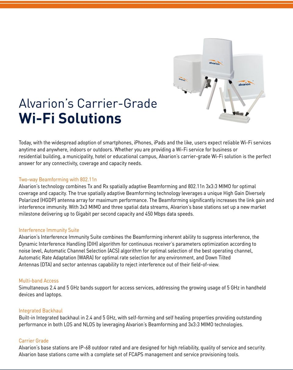 Whether you are providing a Wi-Fi service for business or residential building, a municipality, hotel or educational campus, Alvarion s carrier-grade Wi-Fi solution is the perfect answer for any
