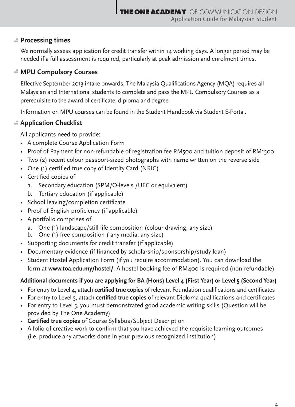 MPU Compulsory Courses Effective September 2013 intake onwards, The Malaysia Qualifications Agency (MQA) requires all Malaysian and International students to complete and pass the MPU Compulsory