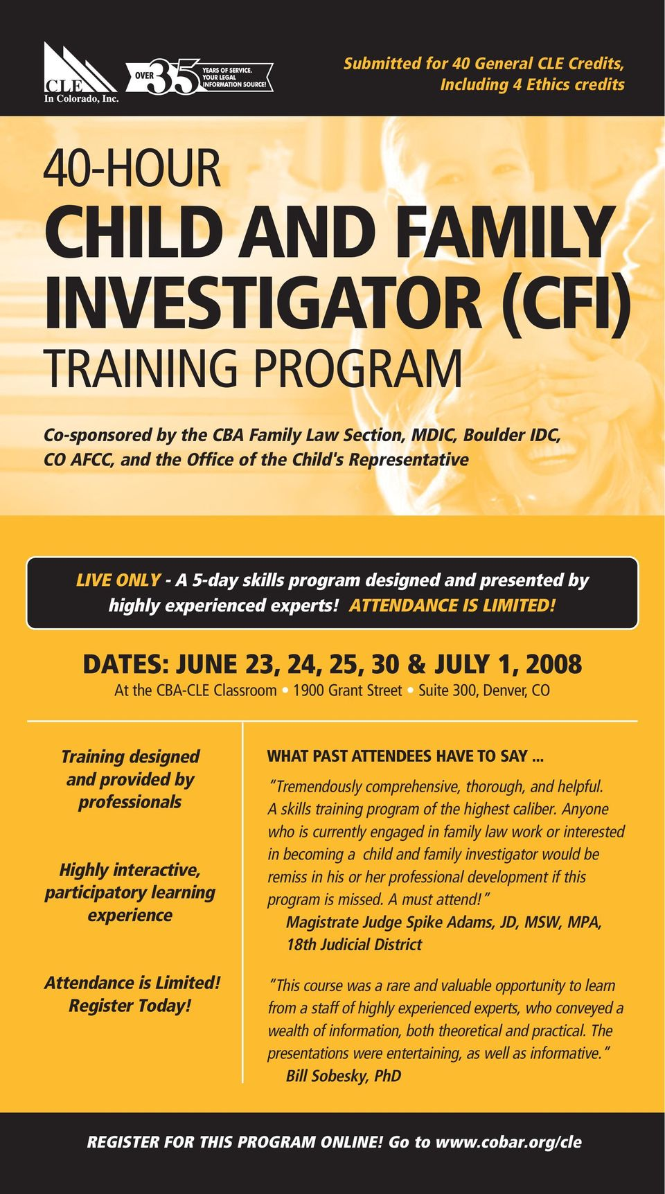 DATES: JUNE 23, 24, 25, 30 & JULY 1, 2008 At the CBA-CLE Classroom 1900 Grant Street Suite 300, Denver, CO Training designed and provided by professionals Highly interactive, participatory learning