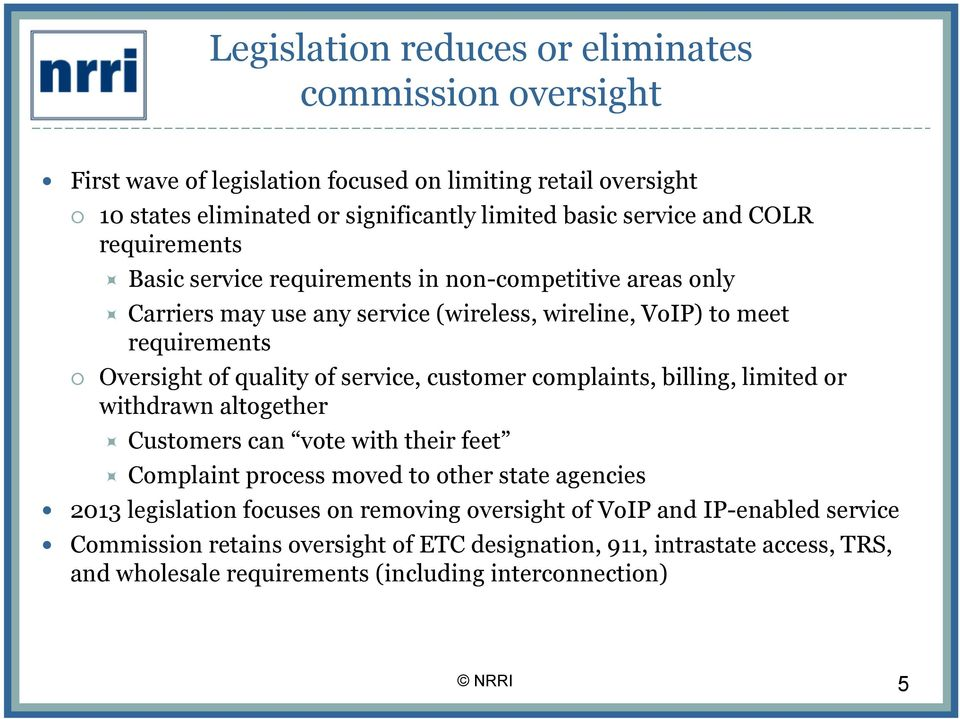 service, customer complaints, billing, limited or withdrawn altogether Customers can vote with their feet Complaint process moved to other state agencies 2013 legislation focuses on