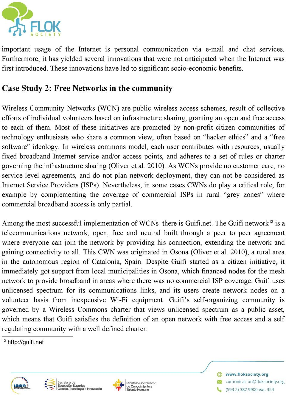 Case Study 2: Free Networks in the community Wireless Community Networks (WCN) are public wireless access schemes, result of collective efforts of individual volunteers based on infrastructure