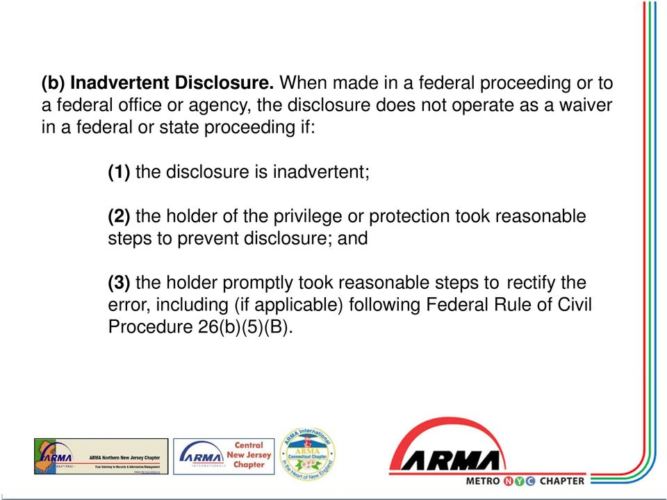 in a federal or state proceeding if: (1) the disclosure is inadvertent; (2) the holder of the privilege or