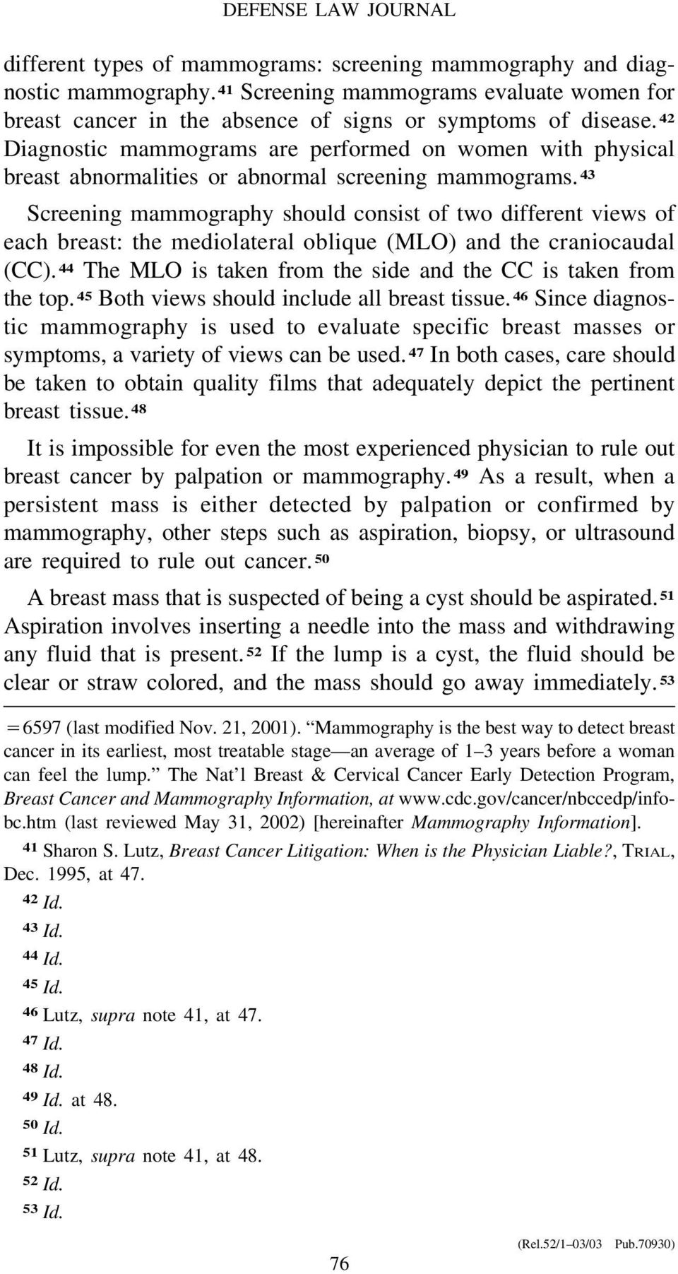43 Screening mammography should consist of two different views of each breast: the mediolateral oblique (MLO) and the craniocaudal (CC).