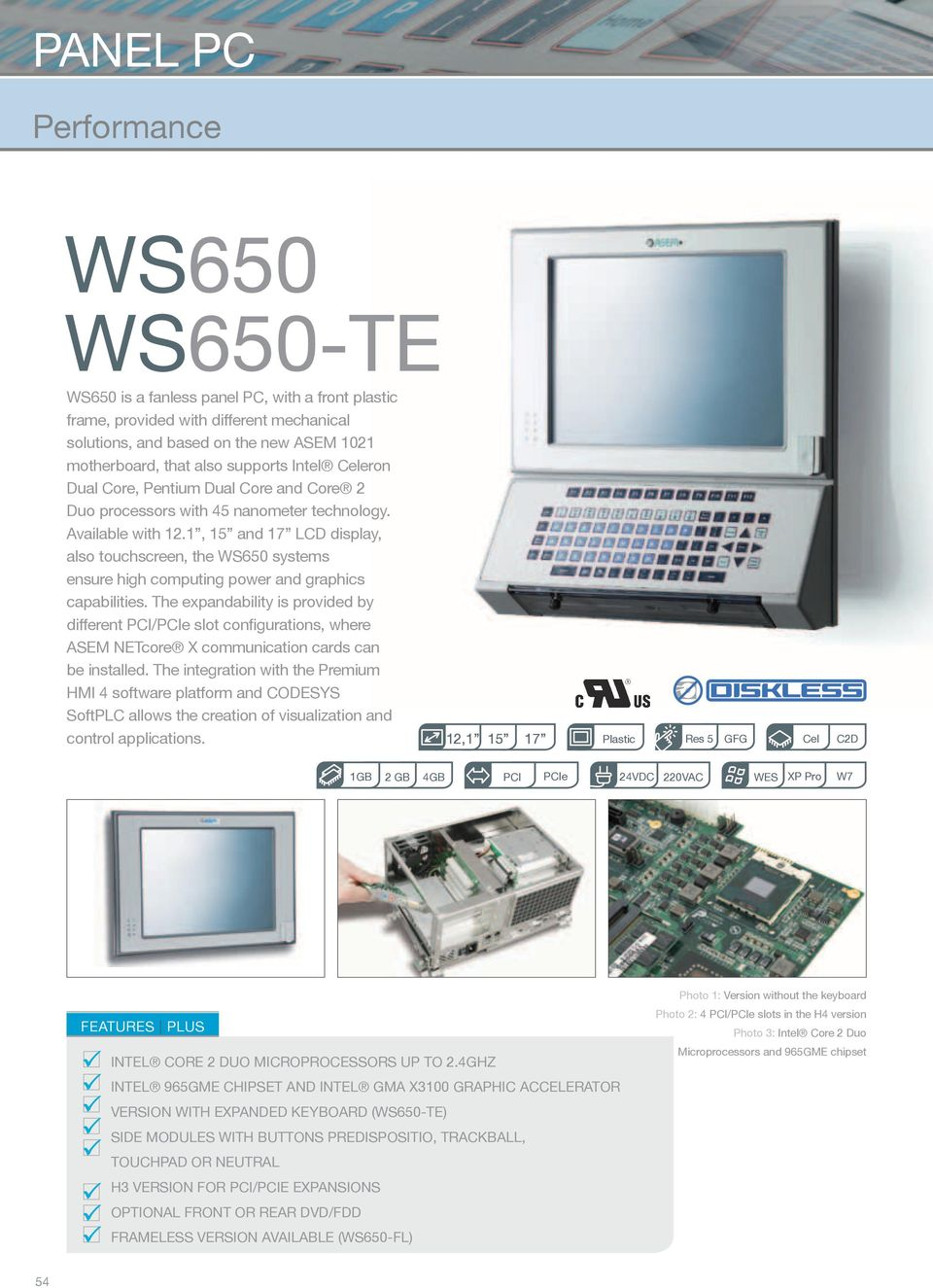 1, and LCD display, also touchscreen, the WS650 systems ensure high computing power and graphics capabilities.