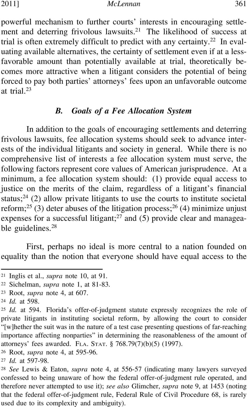 22 In evaluating available alternatives, the certainty of settlement even if at a lessfavorable amount than potentially available at trial, theoretically becomes more attractive when a litigant