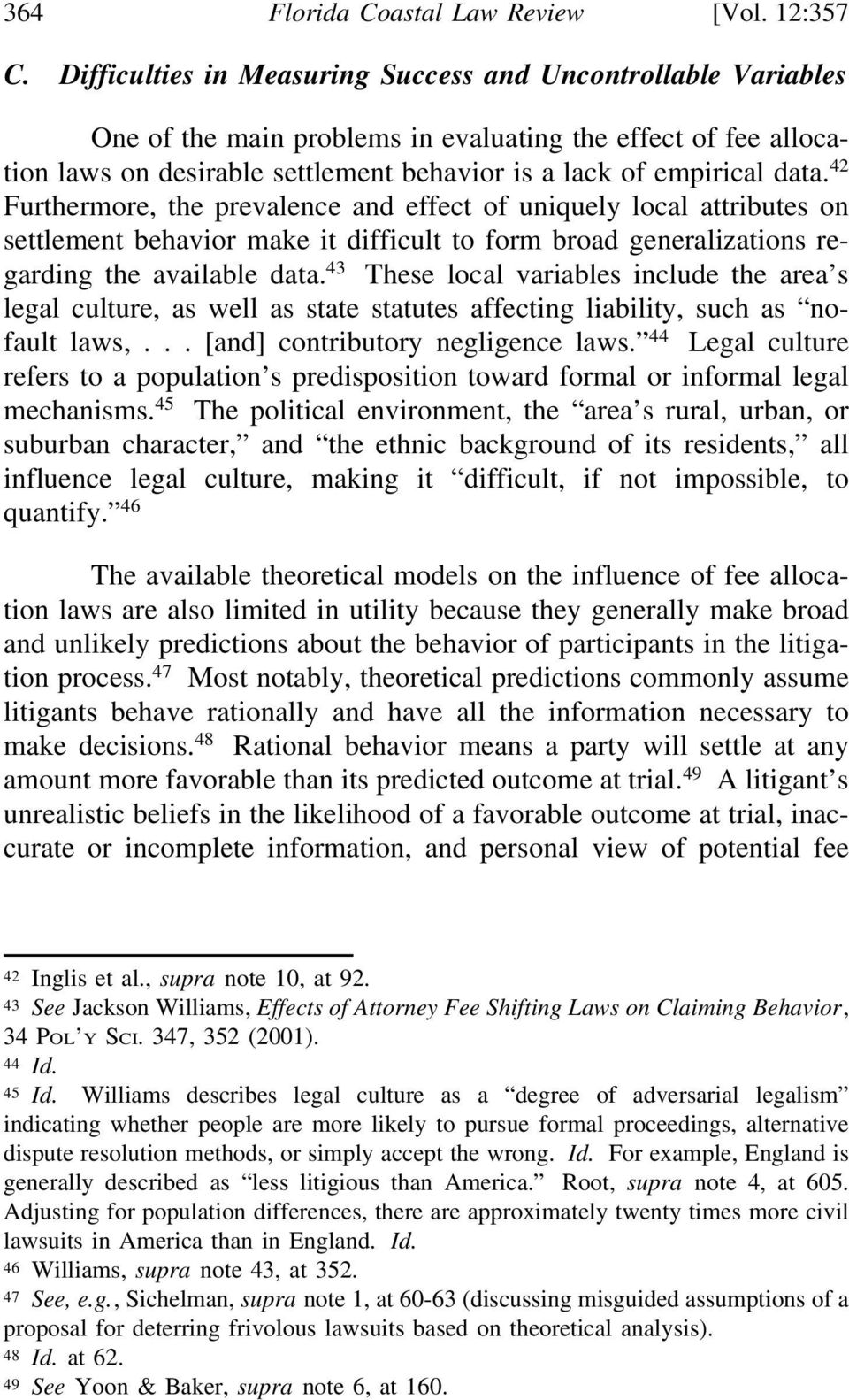 42 Furthermore, the prevalence and effect of uniquely local attributes on settlement behavior make it difficult to form broad generalizations regarding the available data.