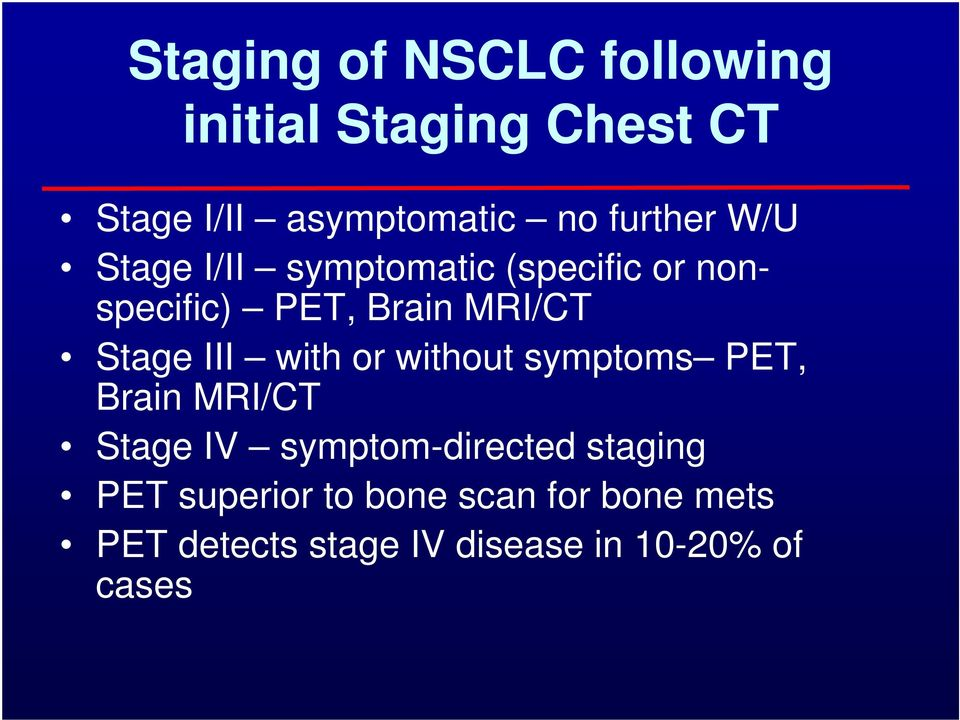 Stage III with or without symptoms PET, Brain MRI/CT Stage IV symptom-directed