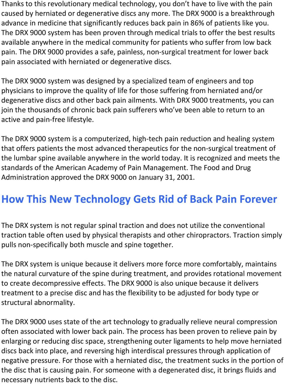 The DRX 9000 system has been proven through medical trials to offer the best results available anywhere in the medical community for patients who suffer from low back pain.