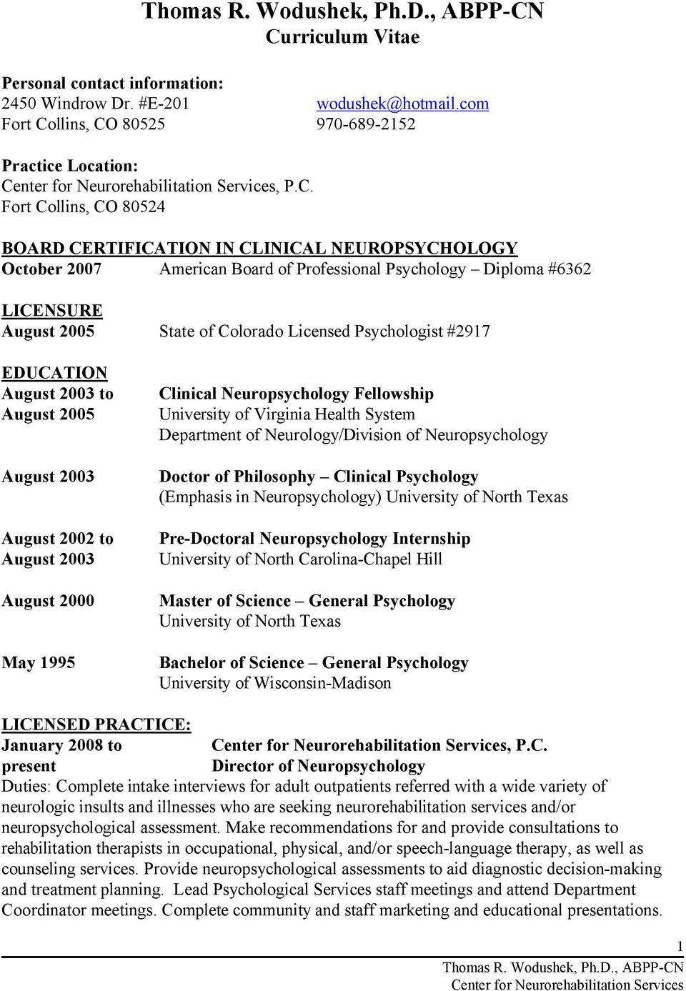 to August 2000 May 1995 Clinical Neuropsychology Fellowship University of Virginia Health System Department of Neurology/Division of Neuropsychology Doctor of Philosophy Clinical Psychology (Emphasis