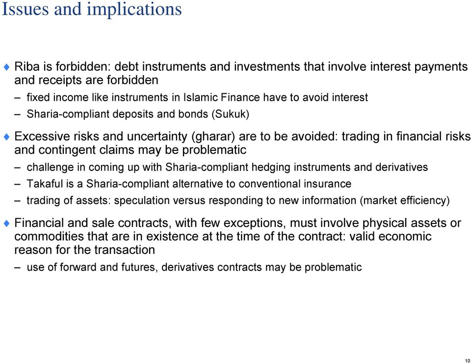 coming up with Sharia-compliant hedging instruments and derivatives Takaful is a Sharia-compliant alternative to conventional insurance trading of assets: speculation versus responding to new