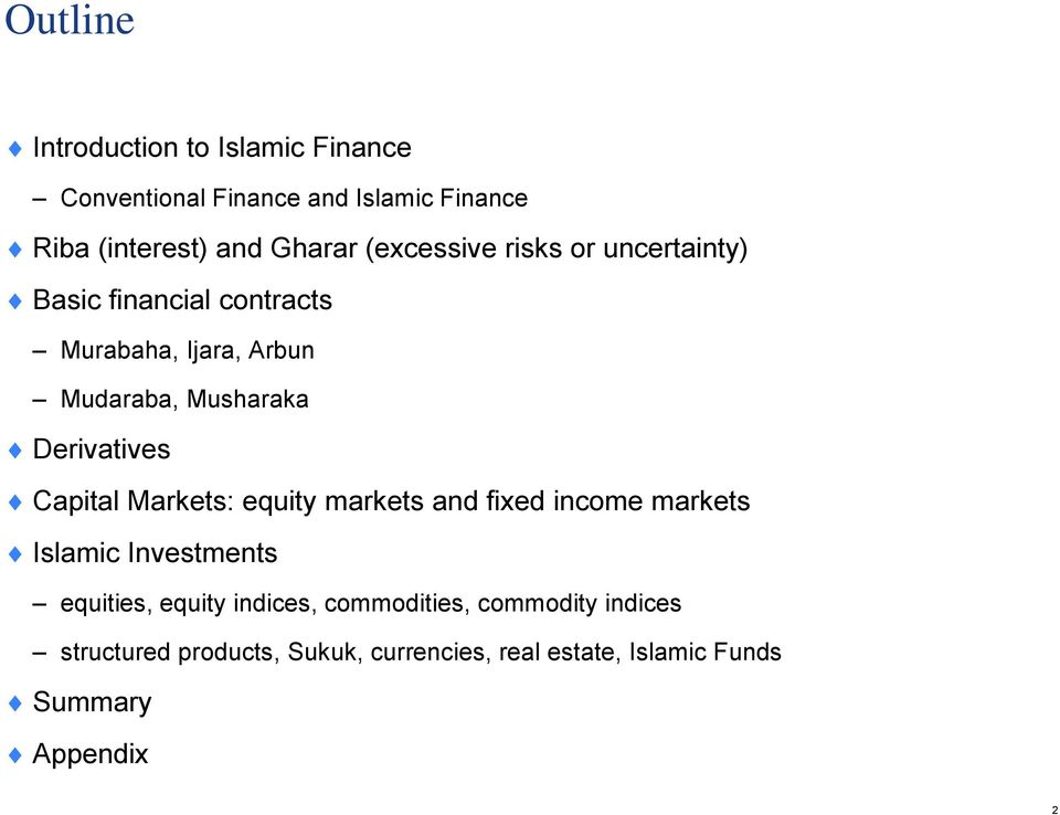 Derivatives Capital Markets: equity markets and fixed income markets Islamic Investments equities, equity