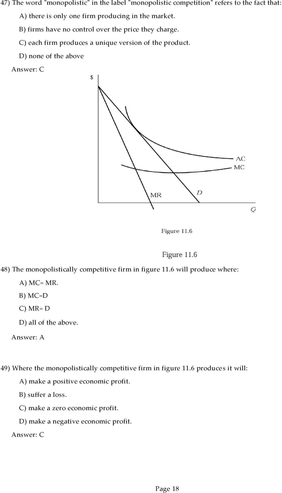 D) none of the above 48) The monopolistically competitive firm in figure 11.6 will produce where: A) MC= MR. B) MC=D C) MR= D D) all of the above.