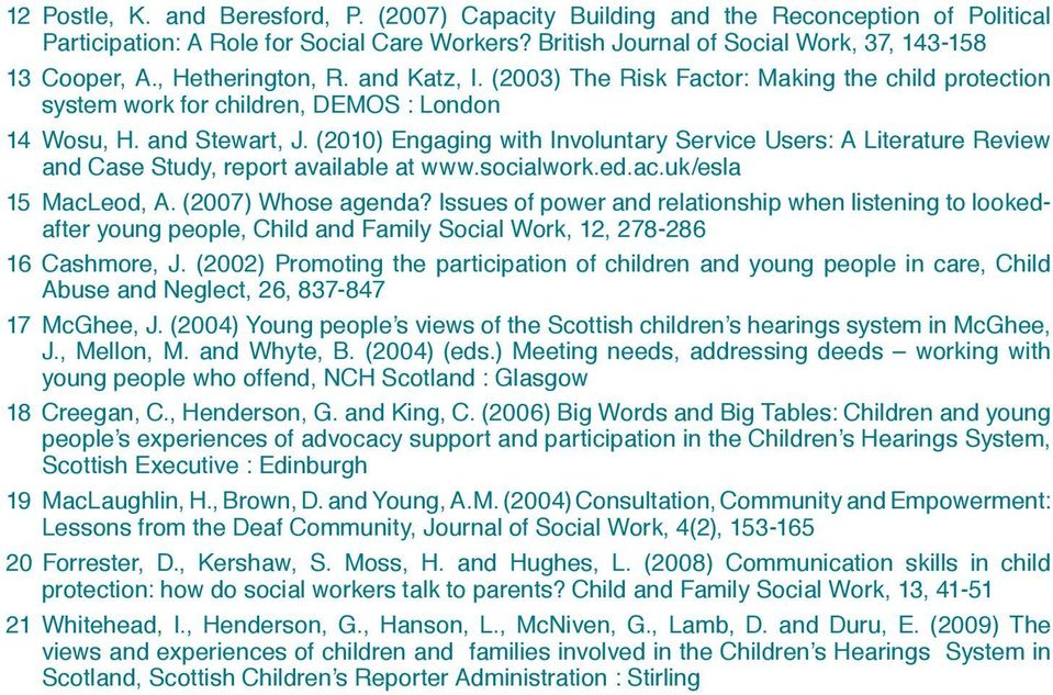 (2010) Engaging with Invountary Service Users: A Literature Review and Case Study, report avaiabe at www.sociawork.ed.ac.uk/esa 15 MacLeod, A. (2007) Whose agenda?