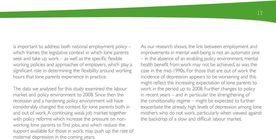 The data we analysed for this study examined the labour market and policy environment to 2008.