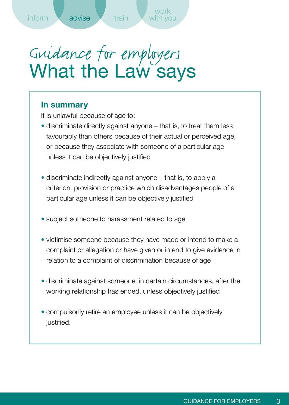 practice which disadvantages people of a particular age unless it can be objectively justified subject someone to harassment related to age victimise someone because they have made or intend to make