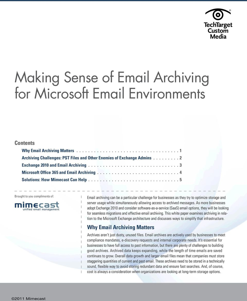 .............................. 5 Brought to you compliments of: Email archiving can be a particular challenge for businesses as they try to optimize storage and server usage while simultaneously