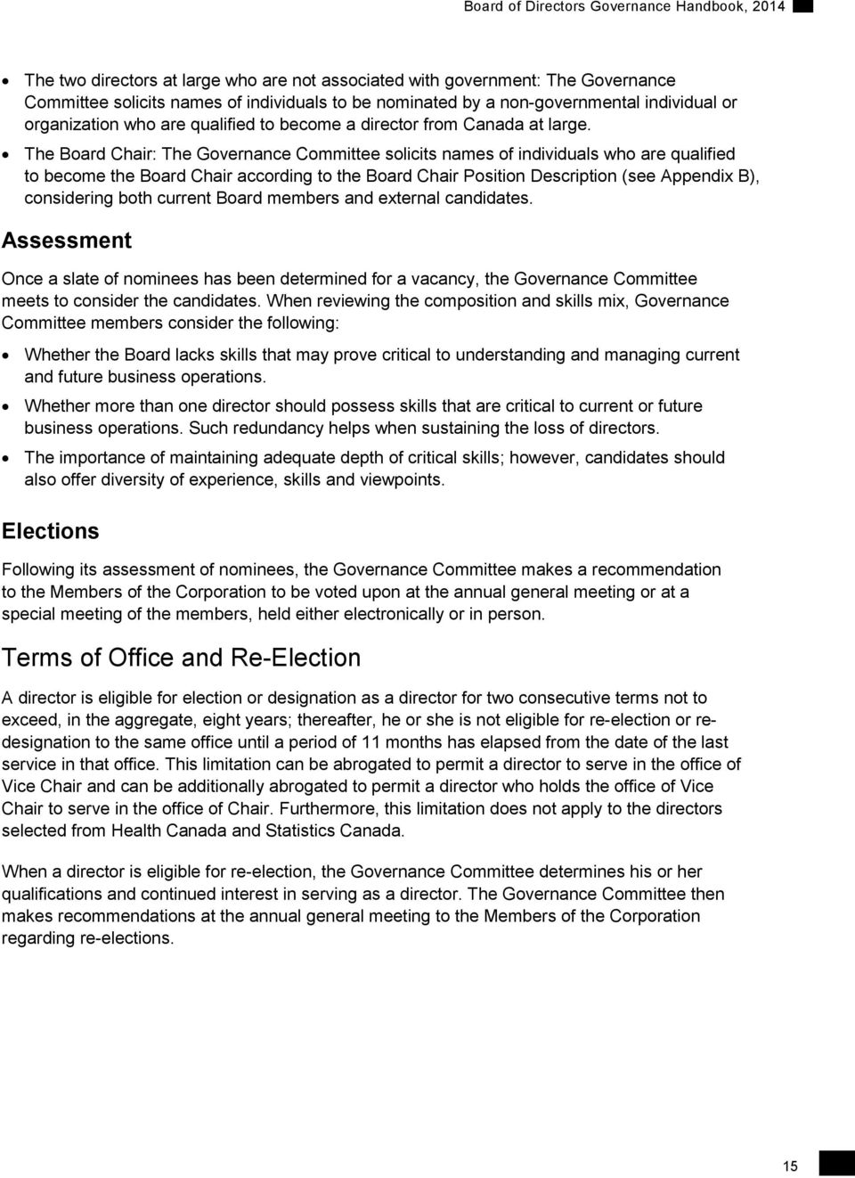 The Board Chair: The Governance Committee solicits names of individuals who are qualified to become the Board Chair according to the Board Chair Position Description (see Appendix B), considering
