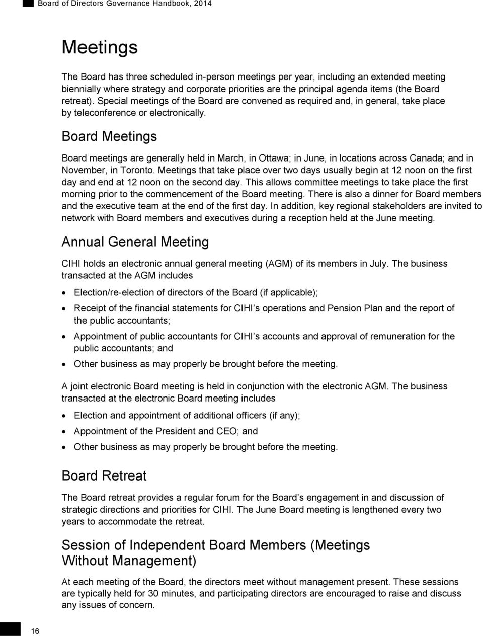 Board Meetings Board meetings are generally held in March, in Ottawa; in June, in locations across Canada; and in November, in Toronto.