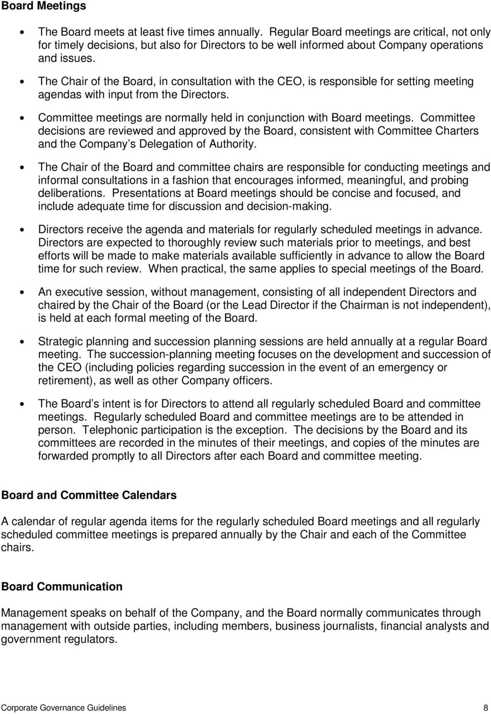 The Chair of the Board, in consultation with the CEO, is responsible for setting meeting agendas with input from the Directors. Committee meetings are normally held in conjunction with Board meetings.