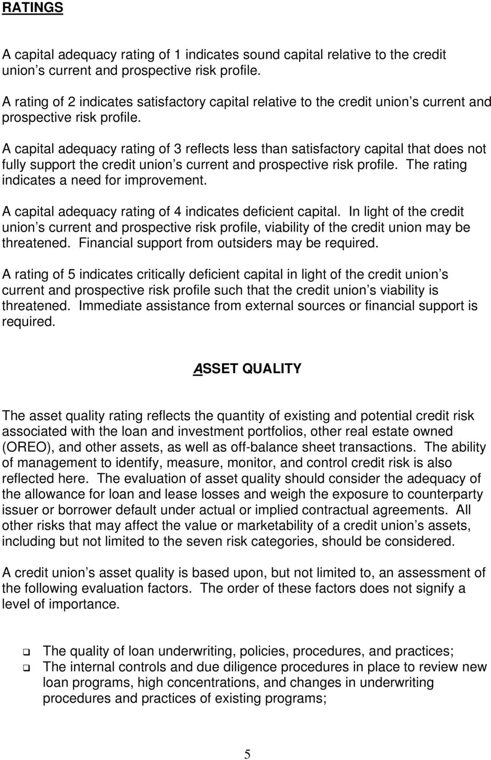 A capital adequacy rating of 3 reflects less than satisfactory capital that does not fully support the credit union s current and prospective risk profile. The rating indicates a need for improvement.
