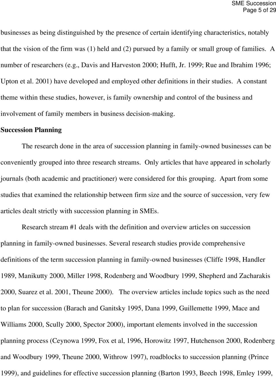 A constant theme within these studies, however, is family ownership and control of the business and involvement of family members in business decision-making.