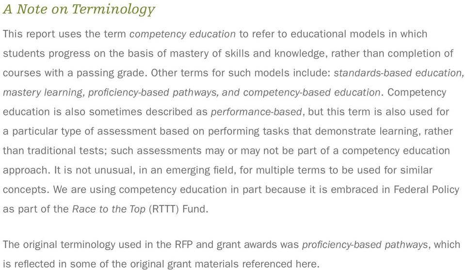Competency education is also sometimes described as performance-based, but this term is also used for a particular type of assessment based on performing tasks that demonstrate learning, rather than