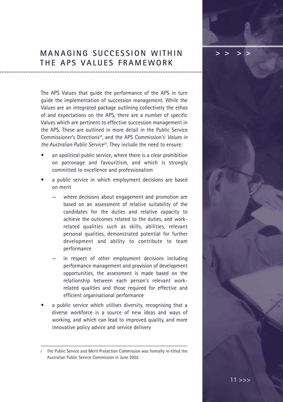management in the APS. These are outlined in more detail in the Public Service Commissioner s Directions 22, and the APS Commission s i Values in the Australian Public Service 23.