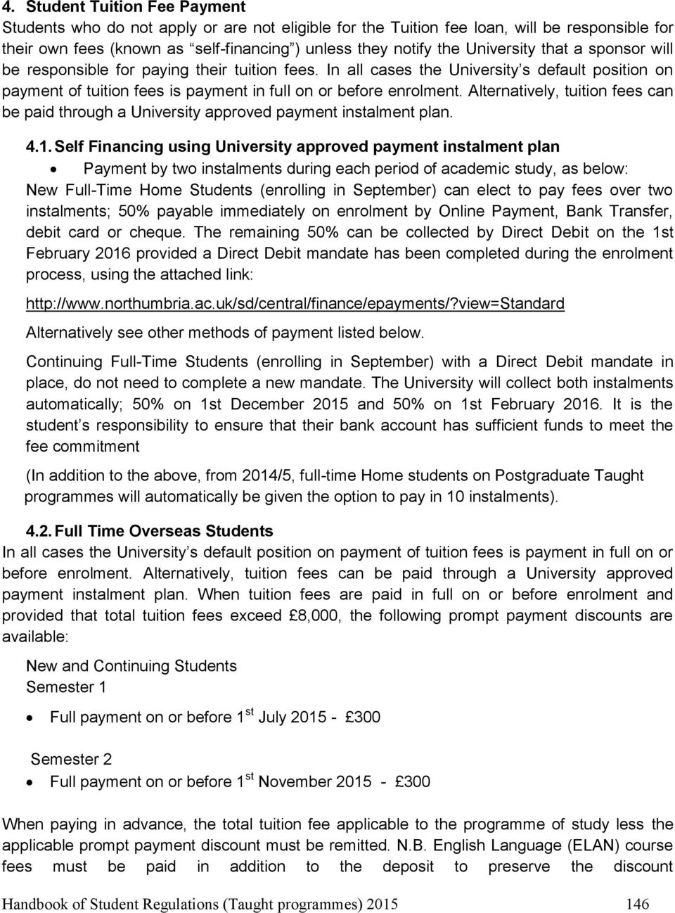 Alternatively, tuition fees can be paid through a University approved payment instalment plan. 4.1.