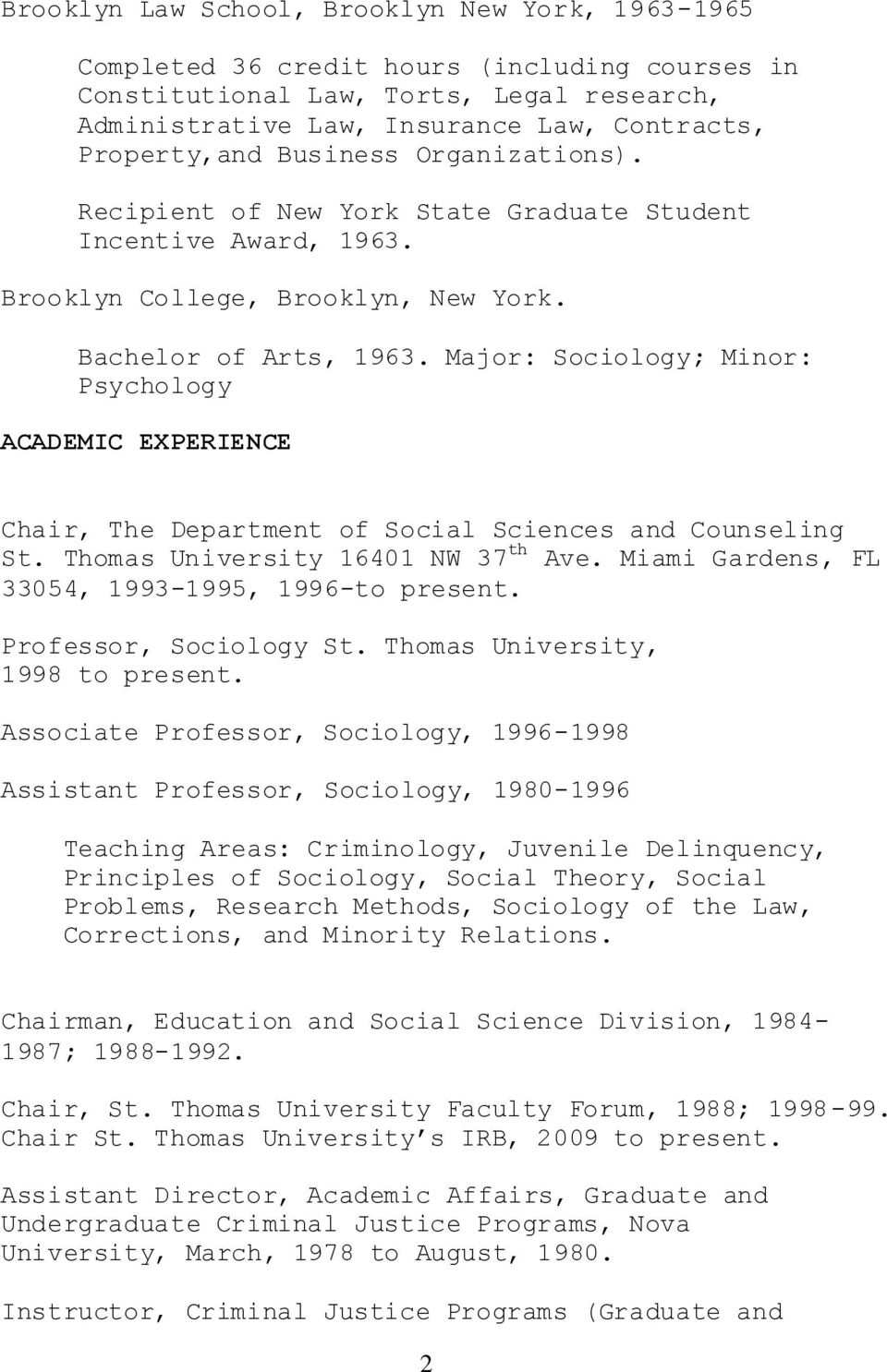 Major: Sociology; Minor: Psychology ACADEMIC EXPERIENCE Chair, The Department of Social Sciences and Counseling St. Thomas University 16401 NW 37 th Ave.