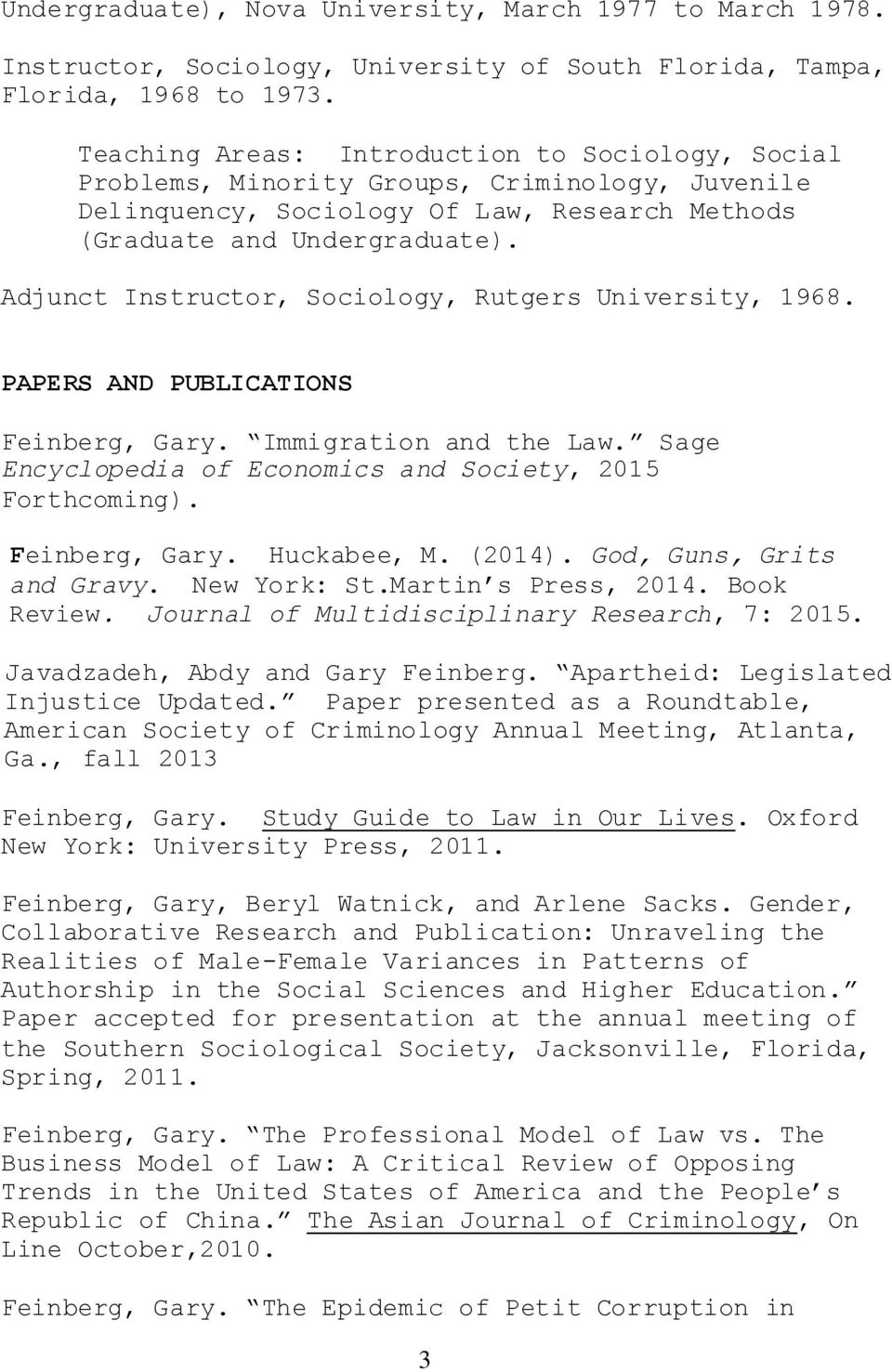 Adjunct Instructor, Sociology, Rutgers University, 1968. PAPERS AND PUBLICATIONS Feinberg, Gary. Immigration and the Law. Sage Encyclopedia of Economics and Society, 2015 Forthcoming). Feinberg, Gary. Huckabee, M.