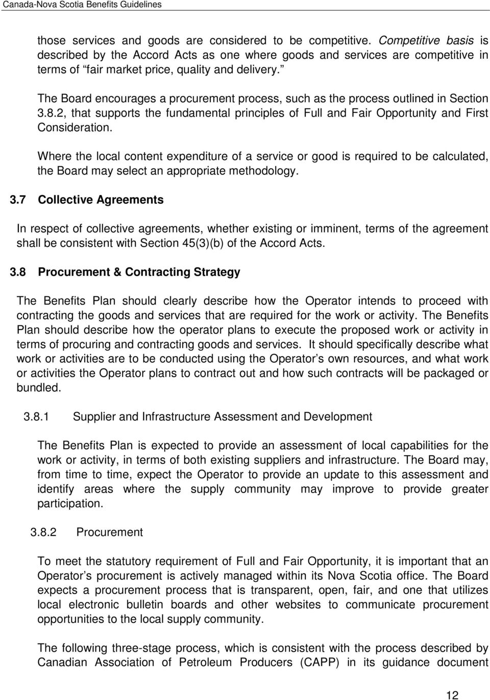 The Board encourages a procurement process, such as the process outlined in Section 3.8.2, that supports the fundamental principles of Full and Fair Opportunity and First Consideration.