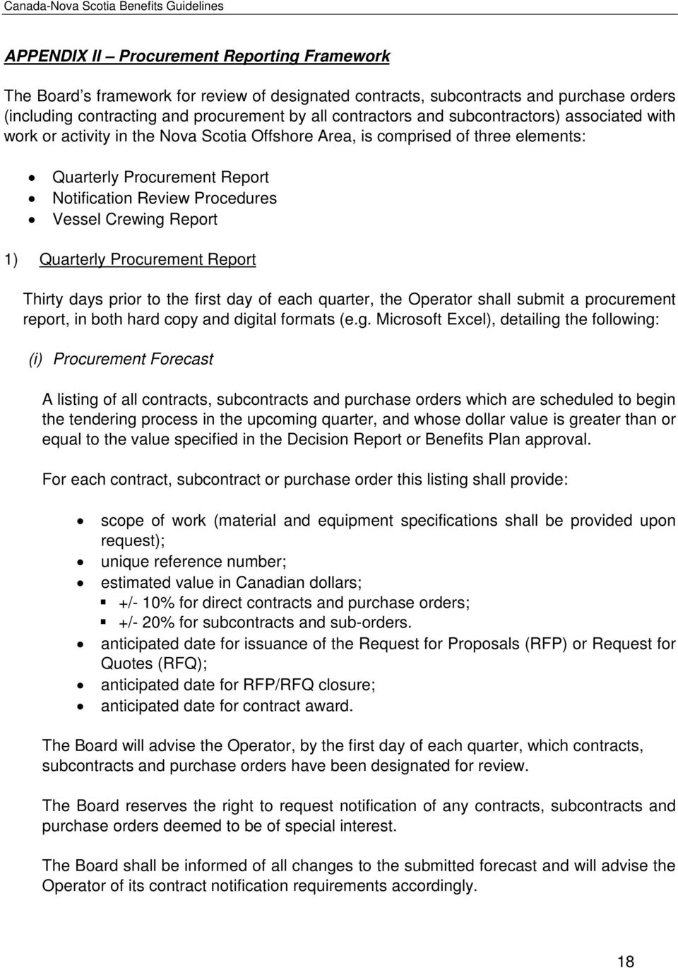 Quarterly Procurement Report Thirty days prior to the first day of each quarter, the Operator shall submit a procurement report, in both hard copy and digi