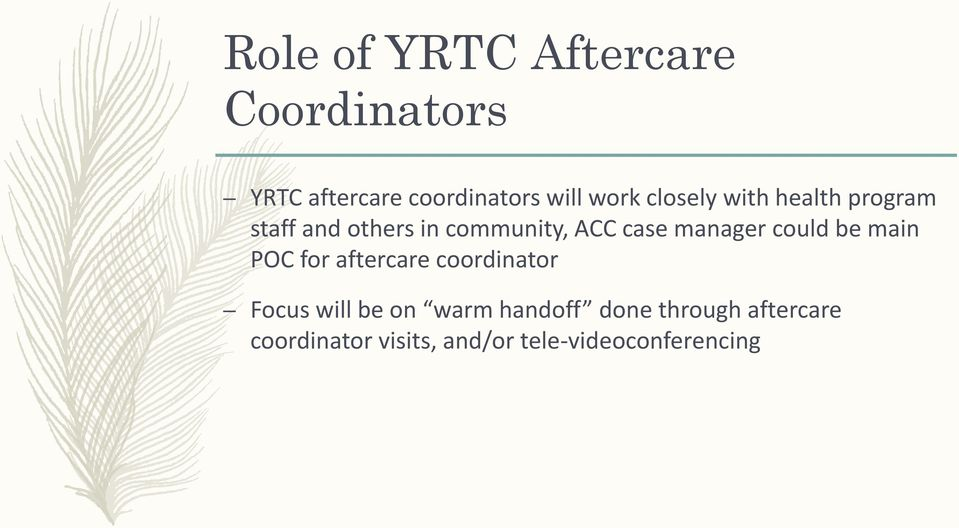manager could be main POC for aftercare coordinator Focus will be on warm