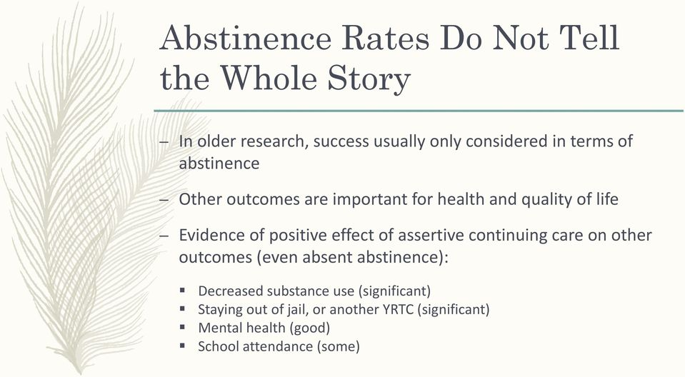 effect of assertive continuing care on other outcomes (even absent abstinence): Decreased substance use